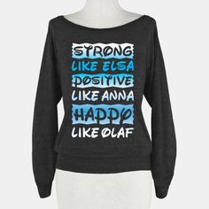 Strong, Positive, And Happy-I have never wanted a sweatshirt so much!!! disney frozen fashion, disney frozen clothing, disney fashion frozen, disney frozen clothes, best friends disney shirts, frozen shirt, disney sweatshirts, disney best friend shirts, disney shirts for friends