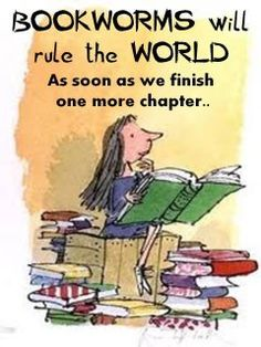 Bookworms will rule the world!  ...As soon as we finish one more chapter...