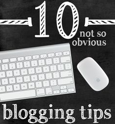 Blogging Tips: 10 That Are Not So Obvious