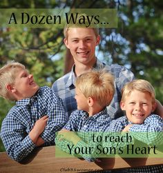 Does a boy need his mom? Yes! Sometimes more than we realize. A Dozen Ways to Reach Your Son's Heart