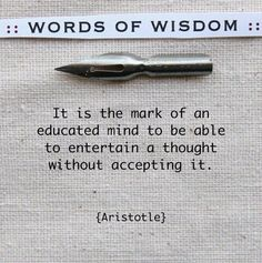 It is the mark of an educated mind to be able to entertain a thought without accepting it  #Education #WordsOfWisdom #Wisdom #picturequotes  View more #quotes on http://quotes-lover.com