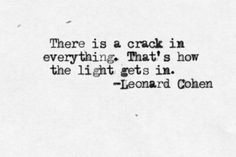 lights, life, leonard cohen poetry, theres a crack in everything, amaz quot