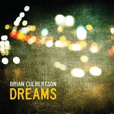 Dreams.     I love Brian Culbertson. Great pianist!