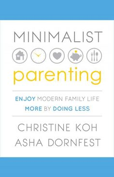 6 Steps to Minimalist Parenting (Excerpt from Book)