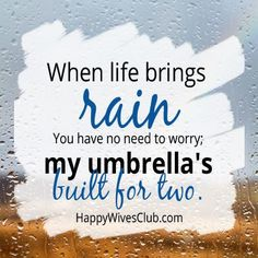 When life brings rain, you have no need to worry; my umbrella's built for two.