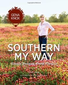 COOKBOOK: Southern My Way: Simple Recipes, Fresh Flavors: Gena Knox