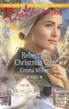 Rebecca's Christmas Gift by Emma Miller Love Inspired Nov 2013 Miniseries: Hannah's Daughters Category: Inspirational Romance
