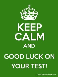 Keep Calm and GOOD LUCK ON YOUR TEST! Poster