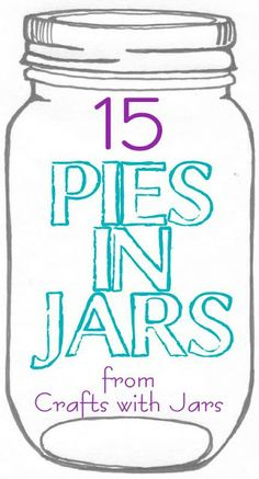 Crafts with Jars: 15 Pies in Jars http://www.craftswithjars.com/2013/08/15-pies-in-jars.html