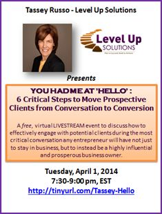 Do you struggle to convert potential clients into paying clients? Then you don't want to miss my Livestream event YOU HAD ME AT 'HELLO' - 6 Critical Steps to Move Prospective Clients from Conversation to Conversion, April 1st @ 7:30pm Register now!