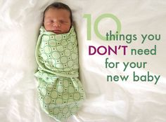 Here are 10 things that you DON'T need to buy for your new baby to welcome him into the world. Really great suggestions!
