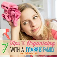 7 Tips to Organizing with a Messy Family