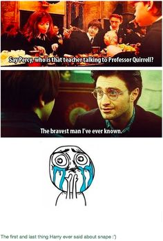 """The first and last thing Harry ever said about Snape. 