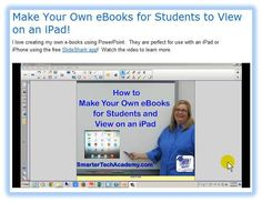 MAKE e-BOOKS FOR iPADS~  Follow the step-by-step directions clearly explained in this online video to learn how to make your own e-books.  Doable, fun, and useful!