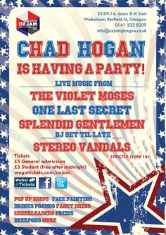 CHAD HOGAN is having a party and everyone in Glasgow is invited. 25th September. £5 standard £3 for students. Check Oxjam Facebook for details.