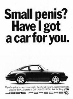 "Genuine Porsche dealer ad.  ""If you're going to overcompensate, then by all means, overcompensate"""