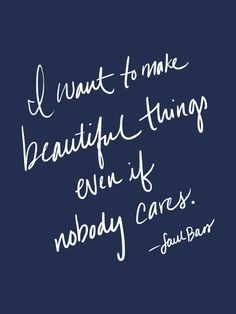 """""""I want to make beautiful things, even if nobody cares."""" Art Print 