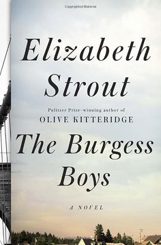 The Burgess Boys: A Novel by Elizabeth Strout. Catalyzed by a nephew's thoughtless prank, a pair of brothers confront painful psychological issues surrounding the freak accident that killed their father when they were boys, a loss linked to a heartbreaking deception that shaped their personal and professional lives.