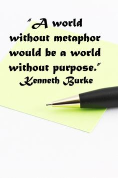 """""""A world without metaphor would be a world without purpose.""""  -- Kenneth Burke -- Insights into powerful metaphors and associative creative thinking to build writing, photography, and art at http://www.examiner.com/article/how-to-build-creative-associations"""