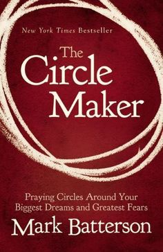 The Circle Maker: Praying Circles Around Your Biggest Dreams and Greatest Fears by Mark Batterson, http://www.amazon.com/dp/0310330734/ref=cm_sw_r_pi_dp_eSTjrb1EAM4ZE