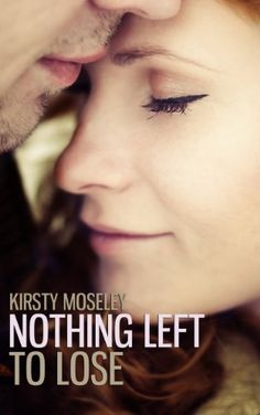 Nothing Left to Lose by Kirsty Moseley, http://www.amazon.com/dp/B00GGMQLFO/ref=cm_sw_r_pi_dp_N5Jhtb1HAAT9N