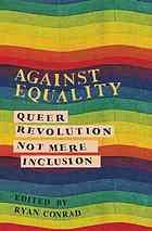 Against Equality: Queer Revolution, Not Mere Inclusion [Print]