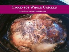 Crock-pot a Whole Chicken: So Easy, tender and tasty! Shred leftovers for a variety of dishes. Then use the bones for a great & frugal broth.