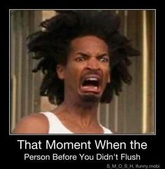 That moment when the person before you didn't flush