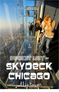 Must see event on my life long bucket list. Chicago's sears tower (now willis tower) and the skydeck.