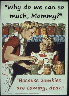 Because zombies are coming, dear. I think my parents need this framed, in their kitchen!