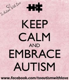 Keep calm and embrace autism!