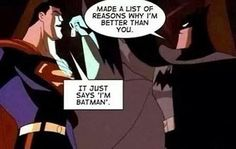 That's why Batman is the best…