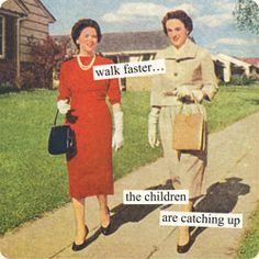 walk faster, mothers day, walks, retro humor, funni