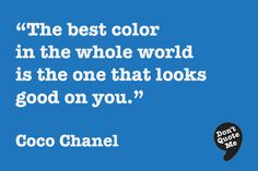 The best color in the whole world is the one that looks good on you. - Coco Chanel #quote