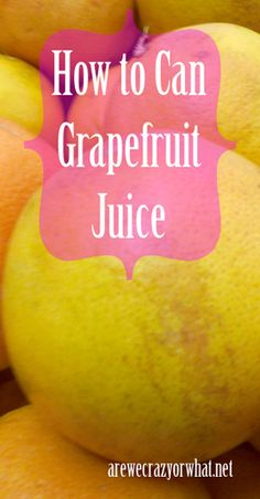 Step by step directions for making and canning grapefruit juice. #beselfreliant