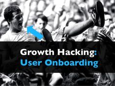 Growth Hacking: User Onboarding