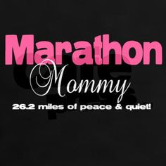 Marathon Mommy 26.2 miles of peace and quiet