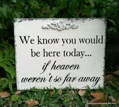 We know you would be here today...if heaven weren't so far away 8 x 10 Self standing Wedding Signs