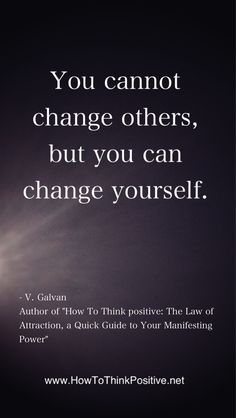 You Cannot Change Others, But You Can Change Yourself  #quotes #inspiration #thoughts #motivation