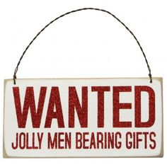 WANTED...Jolly Men Bearing Gifts