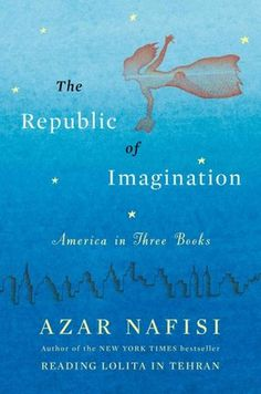 """""""The Republic of Imagination"""" by Azar Nafisi, in which she argues that you should read """"Babbitt"""" and that Tom Sawyer is a conformist."""