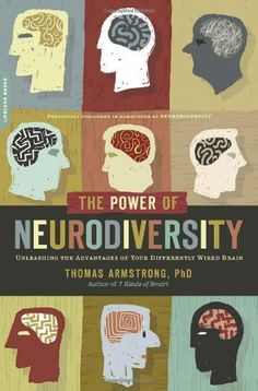 The Power of Neurodiversity: Unleashing the Advantages of Your Differently Wired Brain (published in hardcover as Neurodiversity) by Thomas Armstrong PhD