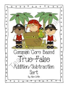 True False Pirate sort from Alicelittle on TeachersNotebook.com -  (8 pages)  - Common Core aligned math center to practice sorting addition facts into true and false categories.