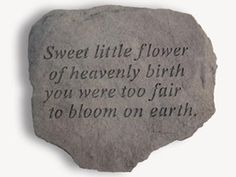 I want this sentence tattooed, for my two babies I never got to meet. --Memorial Stone for Infant or Miscarriage Loss