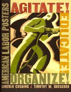 Agitate! educate! organize! : American labor posters / Lincoln Cushing and Timothy W. Drescher.