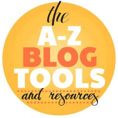 The A-Z of blog tools & resources!