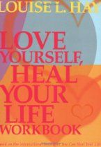 Love Yourself, Heal Your Life Workbook (Insight Guide)  By Louise Hay