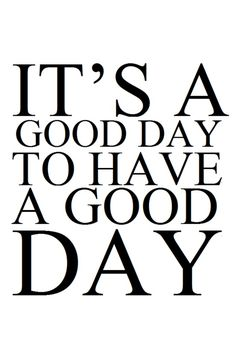 Today is a good day!