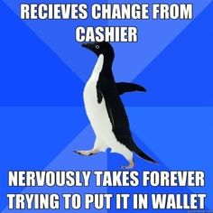 Socially awkward penguin. This is me.