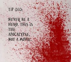 """""""Never be the hero.  This is the apocalypse.  Not a movie."""""""